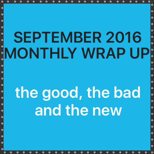 Monthly Summary: September 2016 Wrap Up