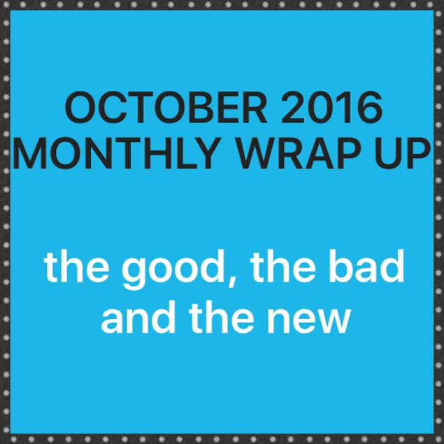 Monthly Summary: October 2016 Wrap Up