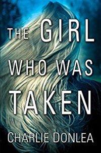 The Girl Who Was Taken - Charlie Donlea.jpg