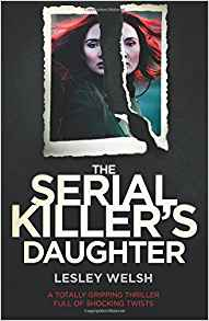 The Serial Killer's Daughter - Lesley Welsh