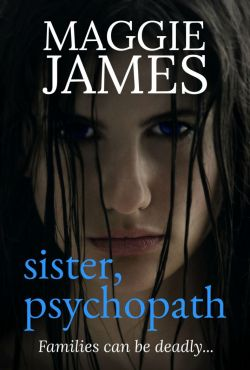 Sister Psychopath - Maggie James