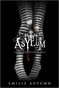 The Asylum for Wayward Victorian Girls - Emily Autumn