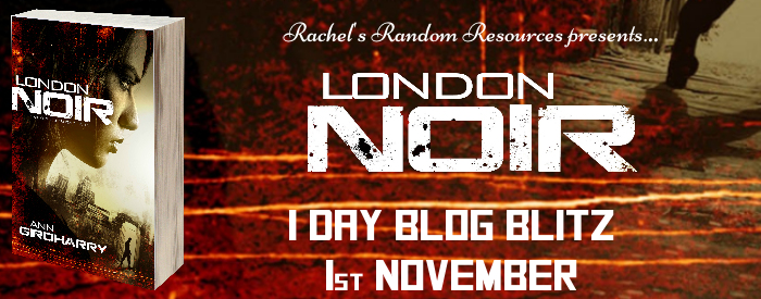 Blog Blitz | Book Extract: London Noir by Ann Girdharry @rararesources