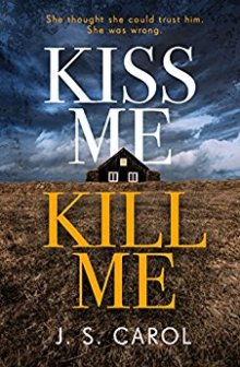Kiss Me Kill Me - J.S. Carol