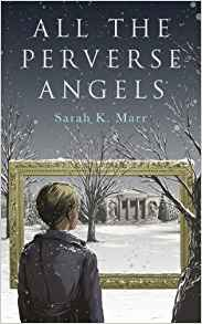 All the Perverse Angels - Sarah K. Marr