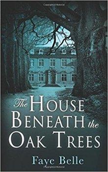 The House Beneath the Oak Trees - Faye Belle
