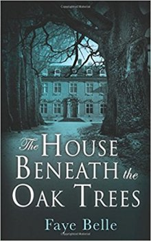 The House Beneath the Oak Trees - Faye Belle