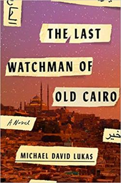 Last Watchman of Old Cairo - Michael David Lukas