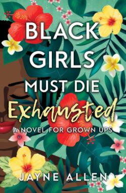 Black Girls Must Die Exhausted - Jayne Allen.png