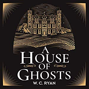 A House of Ghosts - WC Ryan